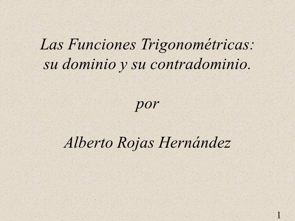 1 Las Funciones Trigonométricas: su dominio y su contradominio. por Alberto Rojas Hernández