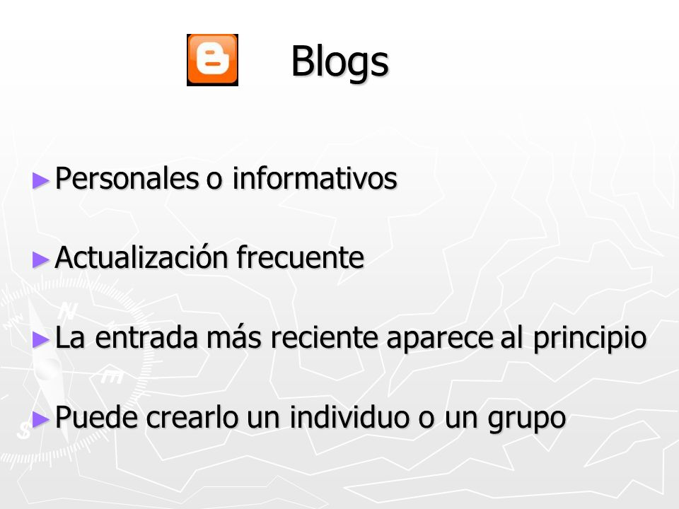 Blogs Personales o informativos Personales o informativos Actualización frecuente Actualización frecuente La entrada más reciente aparece al principio