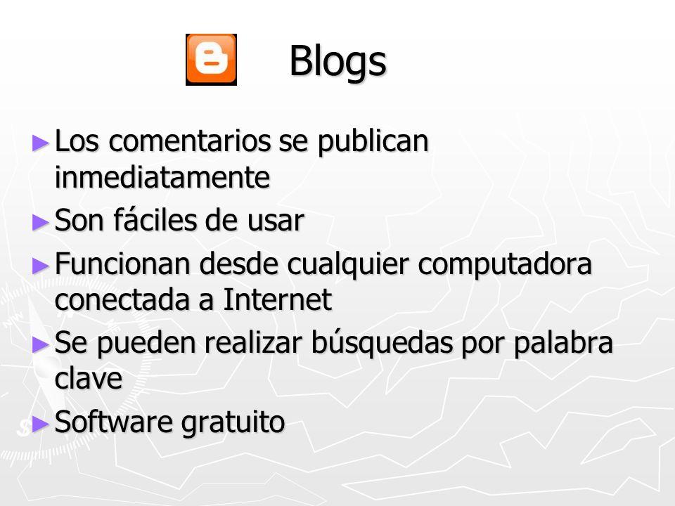 Blogs Los comentarios se publican inmediatamente Los comentarios se publican inmediatamente Son fáciles de usar Son fáciles de usar Funcionan desde cu