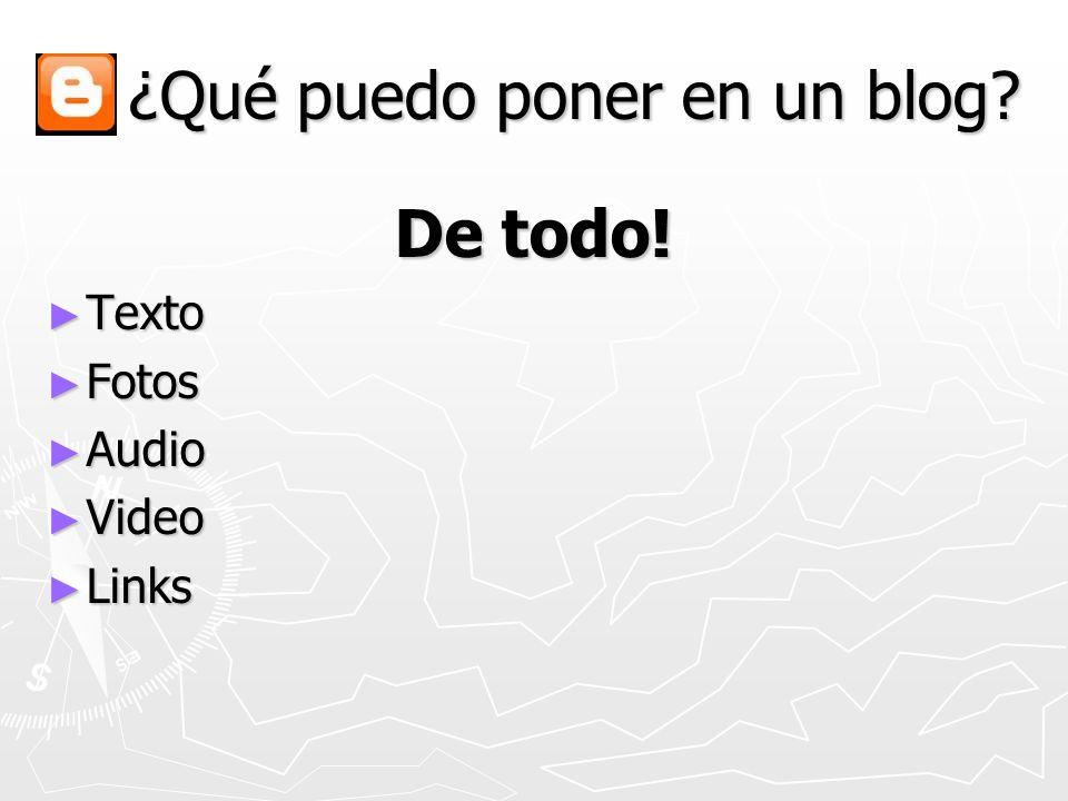 ¿Qué puedo poner en un blog? ¿Qué puedo poner en un blog? De todo! Texto Texto Fotos Fotos Audio Audio Video Video Links Links