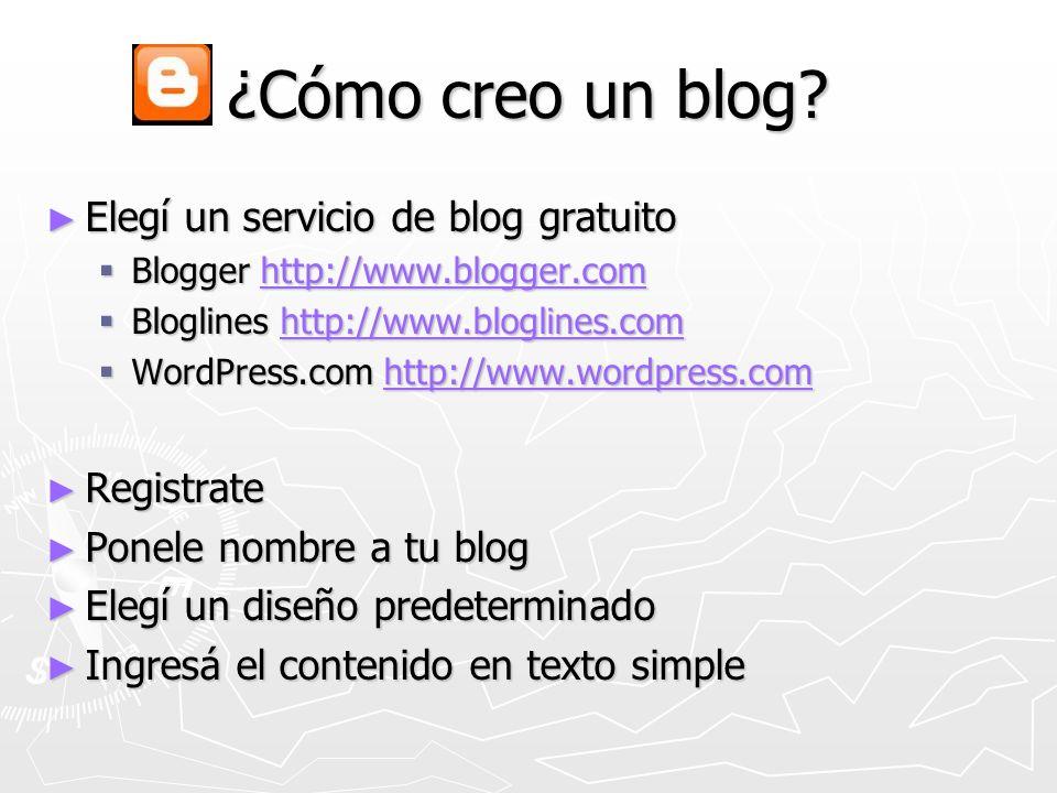 ¿Cómo creo un blog? Elegí un servicio de blog gratuito Elegí un servicio de blog gratuito Blogger http://www.blogger.com Blogger http://www.blogger.co