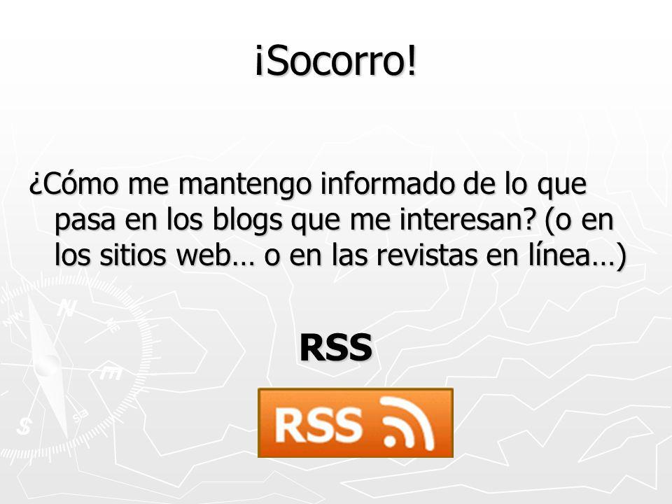 ¡Socorro! ¿Cómo me mantengo informado de lo que pasa en los blogs que me interesan? (o en los sitios web… o en las revistas en línea…) RSS