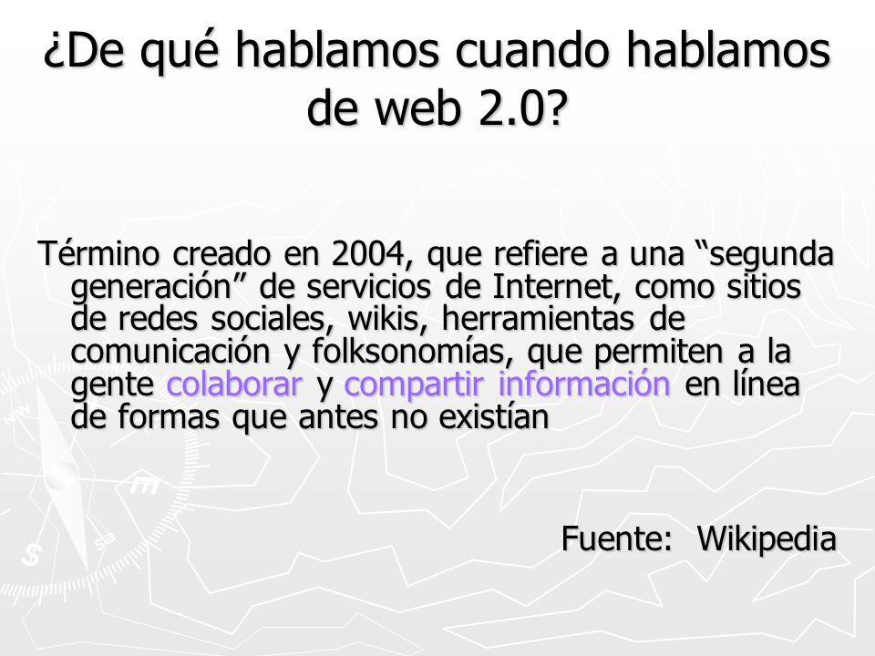 ¿De qué hablamos cuando hablamos de web 2.0? Término creado en 2004, que refiere a una segunda generación de servicios de Internet, como sitios de red