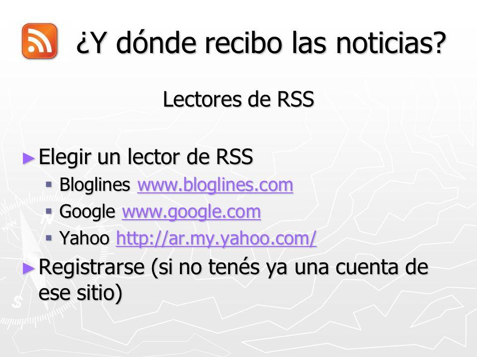¿Y dónde recibo las noticias? ¿Y dónde recibo las noticias? Lectores de RSS Elegir un lector de RSS Elegir un lector de RSS Bloglines www.bloglines.co