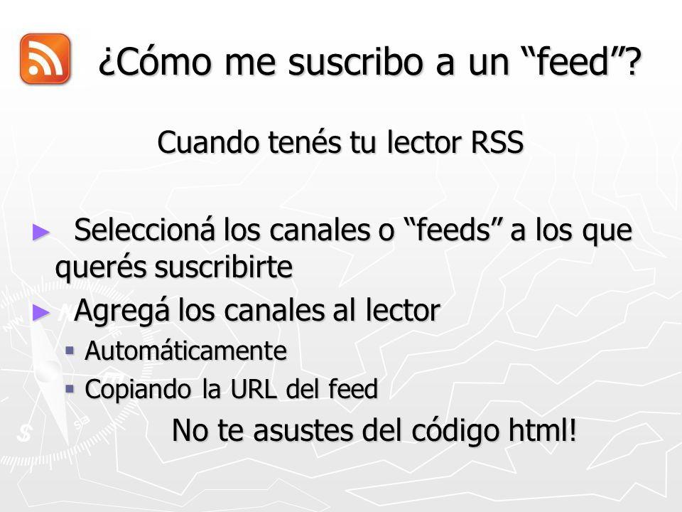 ¿Cómo me suscribo a un feed? ¿Cómo me suscribo a un feed? Cuando tenés tu lector RSS Seleccioná los canales o feeds a los que querés suscribirte Selec