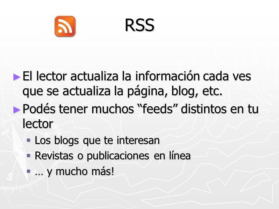 RSS El lector actualiza la información cada ves que se actualiza la página, blog, etc.