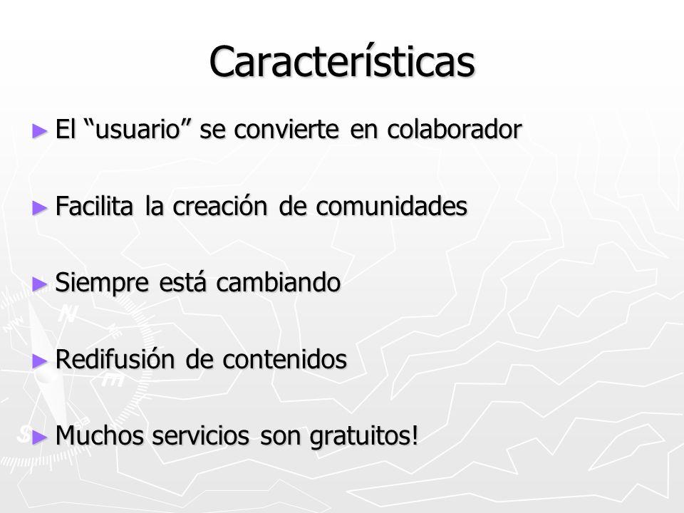 Características El usuario se convierte en colaborador El usuario se convierte en colaborador Facilita la creación de comunidades Facilita la creación