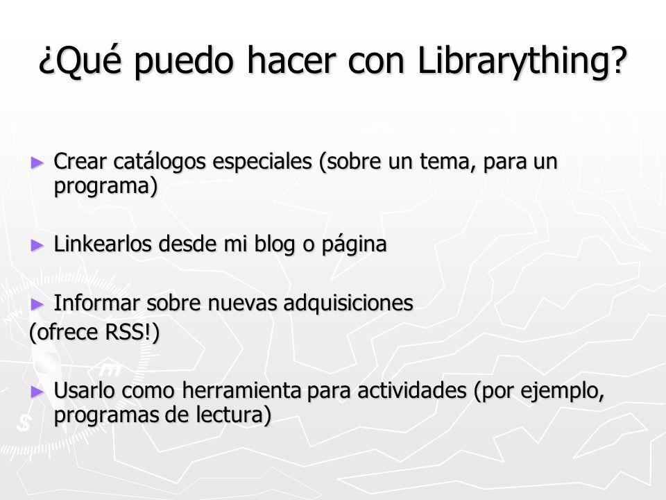 ¿Qué puedo hacer con Librarything? Crear catálogos especiales (sobre un tema, para un programa) Crear catálogos especiales (sobre un tema, para un pro
