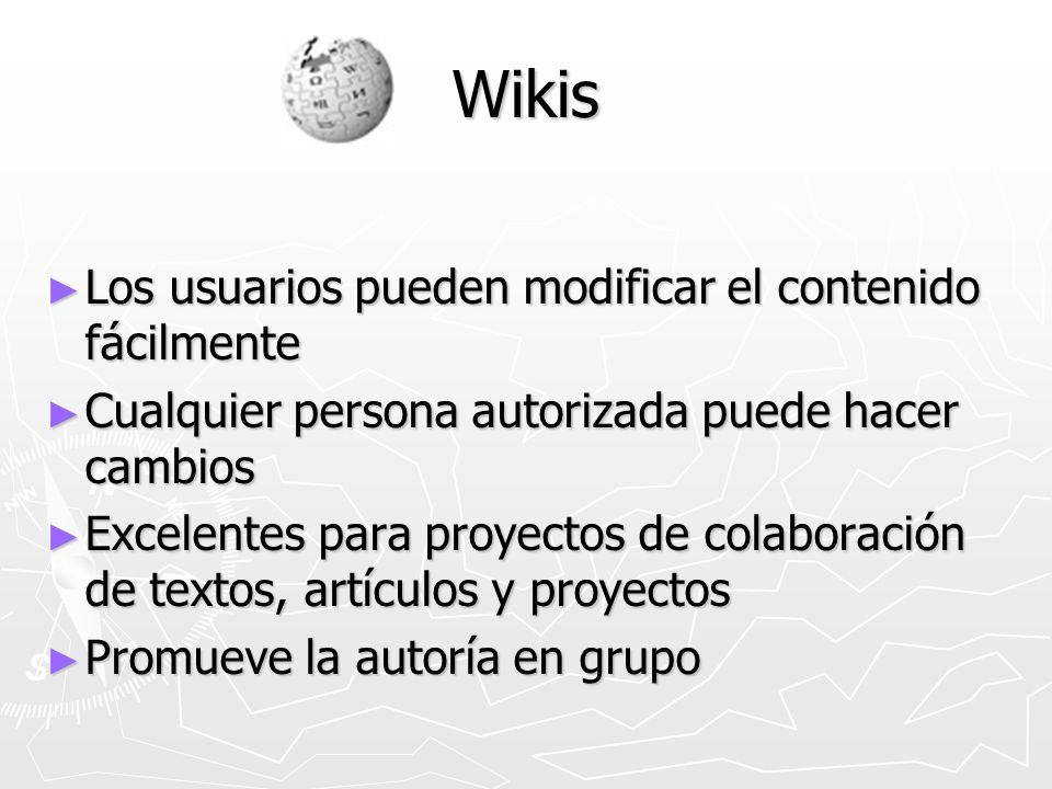 Wikis Los usuarios pueden modificar el contenido fácilmente Los usuarios pueden modificar el contenido fácilmente Cualquier persona autorizada puede h