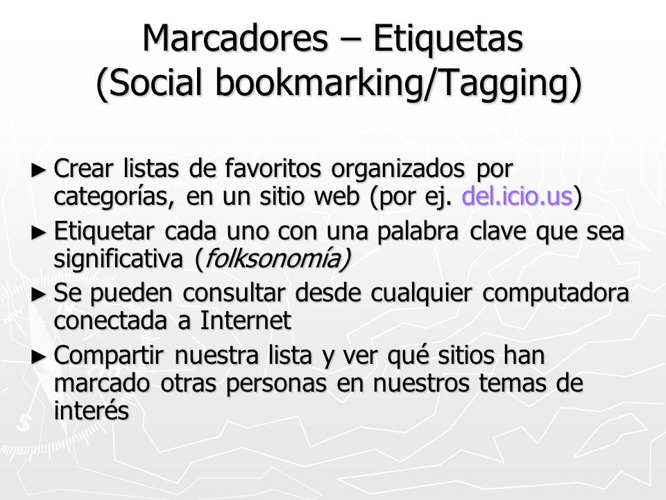 Marcadores – Etiquetas (Social bookmarking/Tagging) Crear listas de favoritos organizados por categorías, en un sitio web (por ej. del.icio.us) Crear