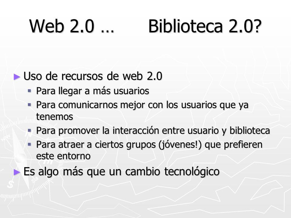 Web 2.0 … Biblioteca 2.0? Uso de recursos de web 2.0 Uso de recursos de web 2.0 Para llegar a más usuarios Para llegar a más usuarios Para comunicarno