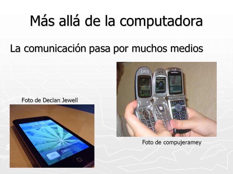 Más allá de la computadora La comunicación pasa por muchos medios Foto de Declan Jewell Foto de compujeramey