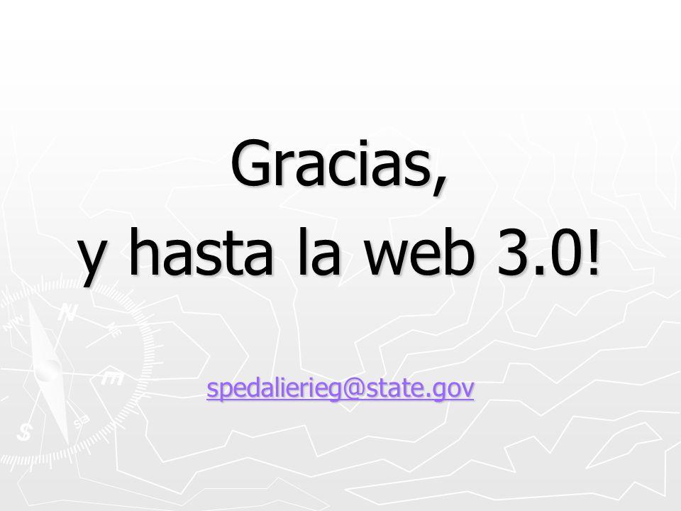 Gracias, y hasta la web 3.0! spedalierieg@state.gov spedalierieg@state.gov