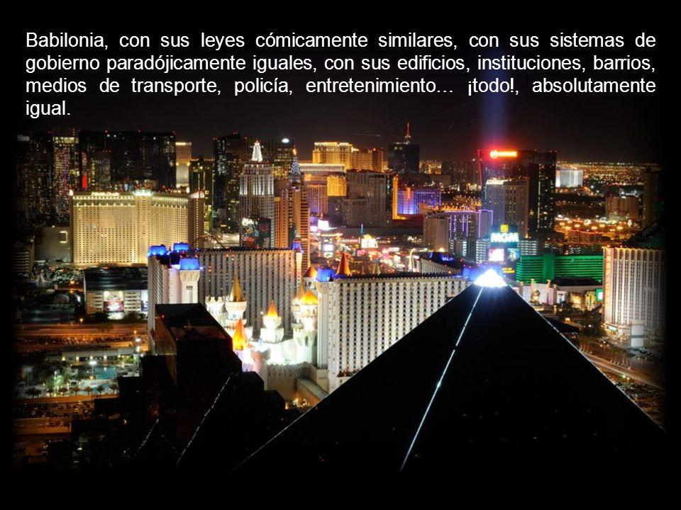 Babilonia, je, je, una ciudad inexistente, formada por miles de lugares iguales, habitada por millones de personas que hablan distintos lenguajes, que