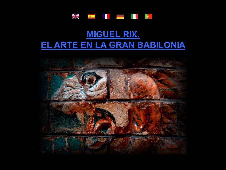 MIGUEL RIX. EL ARTE EN LA GRAN BABILONIA