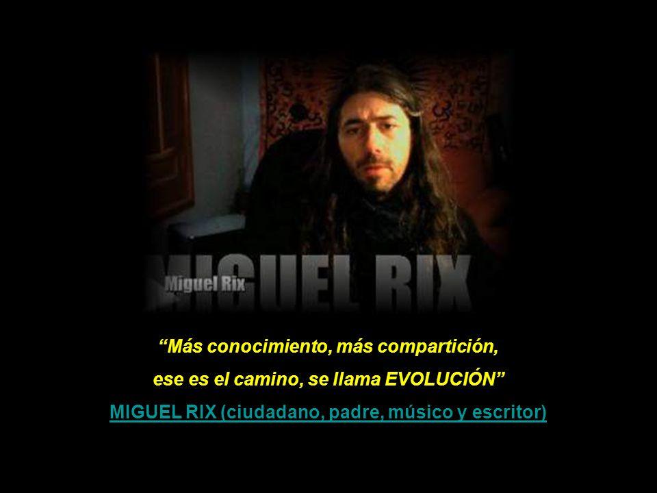 Más conocimiento, más compartición, ese es el camino, se llama EVOLUCIÓN MIGUEL RIX (ciudadano, padre, músico y escritor)