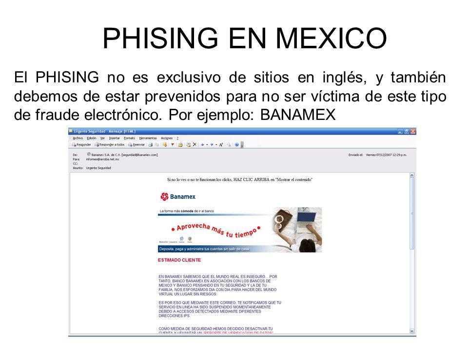 PHISING EN MEXICO El PHISING no es exclusivo de sitios en inglés, y también debemos de estar prevenidos para no ser víctima de este tipo de fraude electrónico.