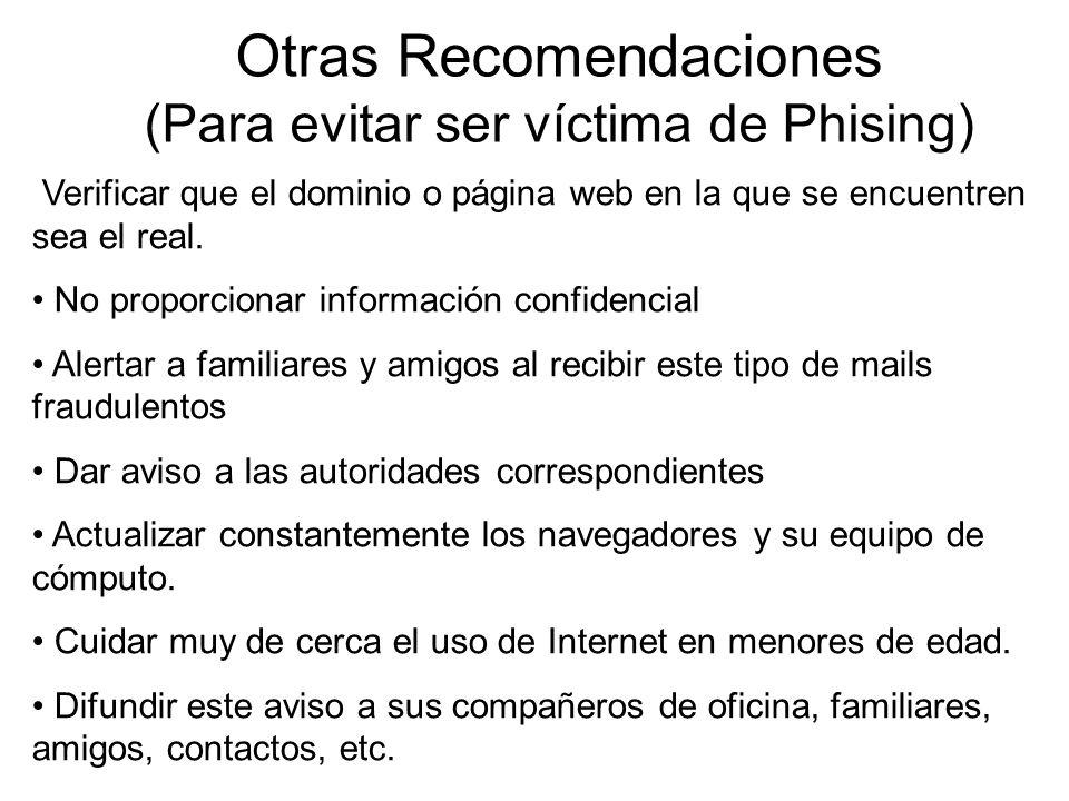 Otras Recomendaciones (Para evitar ser víctima de Phising) Verificar que el dominio o página web en la que se encuentren sea el real.