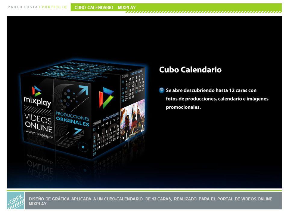 CUBO CALENDARIO - MIXPLAY DISEÑO DE GRÁFICA APLICADA A UN CUBO-CALENDARIO DE 12 CARAS, REALIZADO PARA EL PORTAL DE VIDEOS ONLINE MIXPLAY.