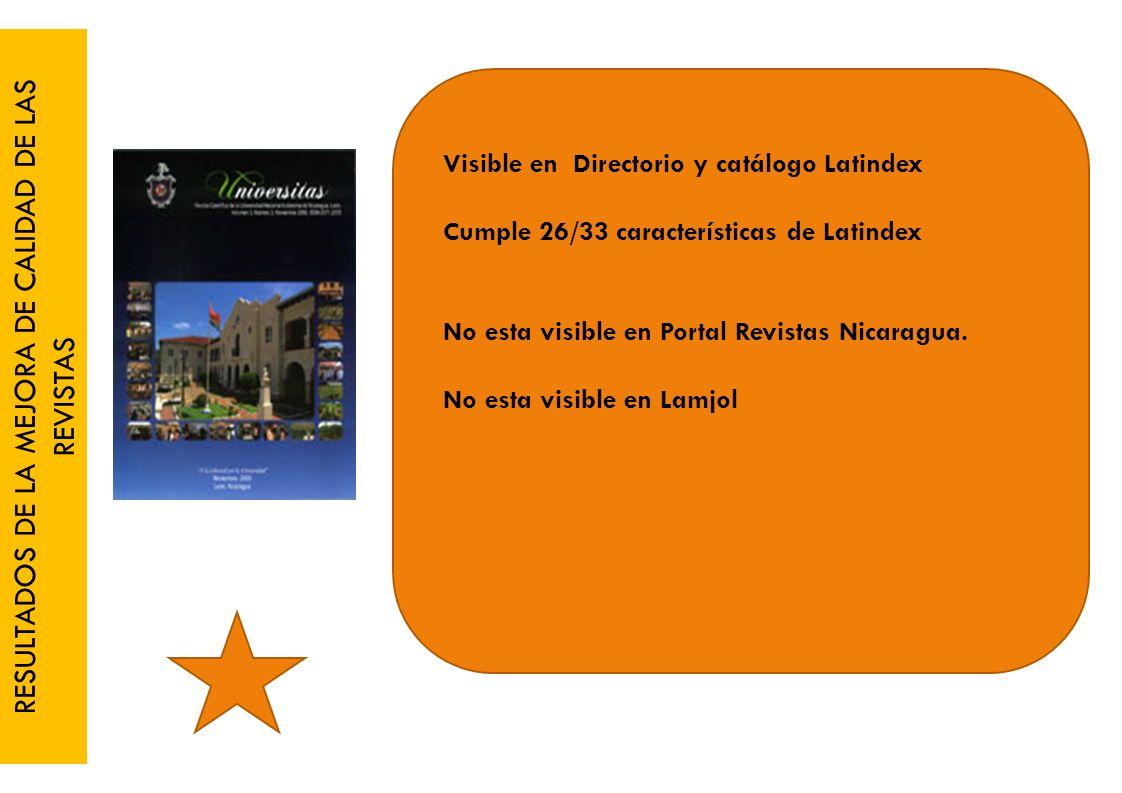 RESULTADOS DE LA MEJORA DE CALIDAD DE LAS REVISTAS Visible en Directorio y catálogo Latindex Cumple 26/33 características de Latindex No esta visible en Portal Revistas Nicaragua.