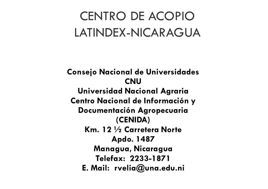 CENTRO DE ACOPIO LATINDEX-NICARAGUA Consejo Nacional de Universidades CNU Universidad Nacional Agraria Centro Nacional de Información y Documentación Agropecuaria (CENIDA) Km.