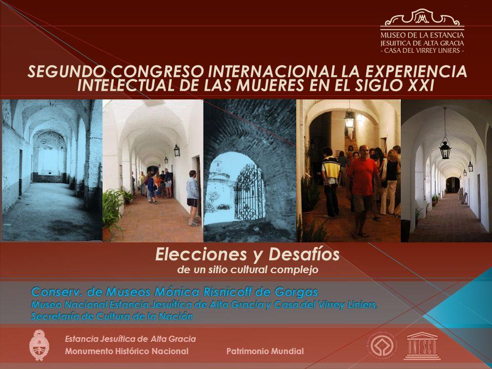 Elecciones y Desafíos de un sitio cultural complejo Monumento Histórico NacionalPatrimonio Mundial Estancia Jesuítica de Alta Gracia SEGUNDO CONGRESO