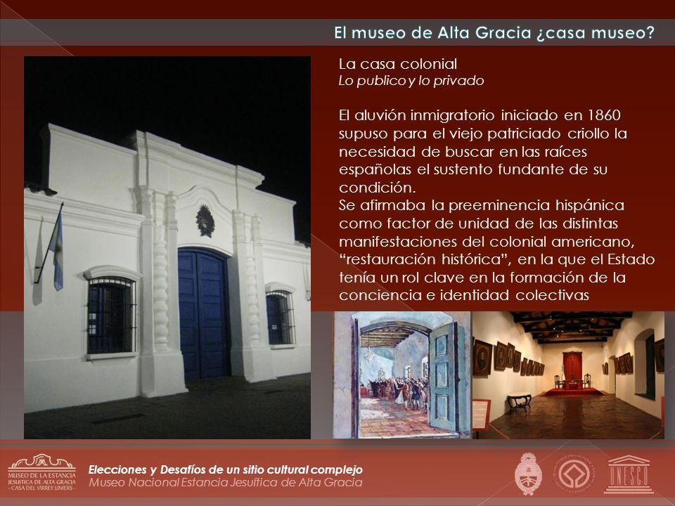 Museo Nacional Estancia Jesuítica de Alta Gracia Elecciones y Desafíos de un sitio cultural complejo La casa colonial Lo publico y lo privado El aluvi