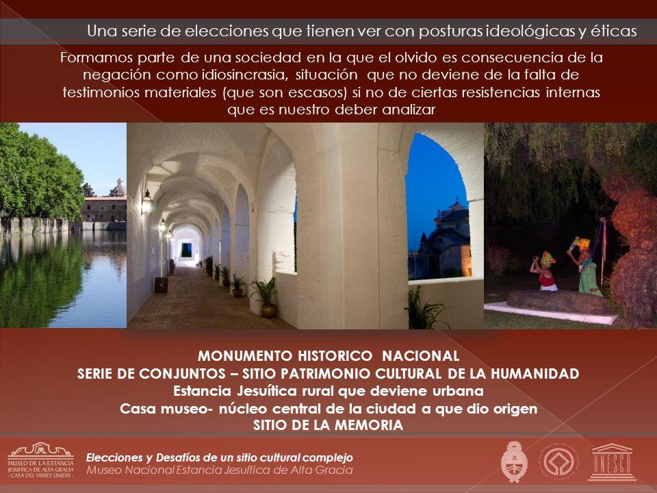 Museo Nacional Estancia Jesuítica de Alta Gracia Elecciones y Desafíos de un sitio cultural complejo Formamos parte de una sociedad en la que el olvid