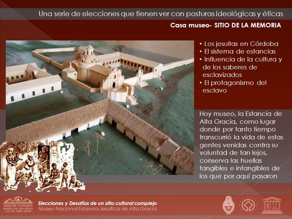 Museo Nacional Estancia Jesuítica de Alta Gracia Elecciones y Desafíos de un sitio cultural complejo Los jesuitas en Córdoba El sistema de estancias I