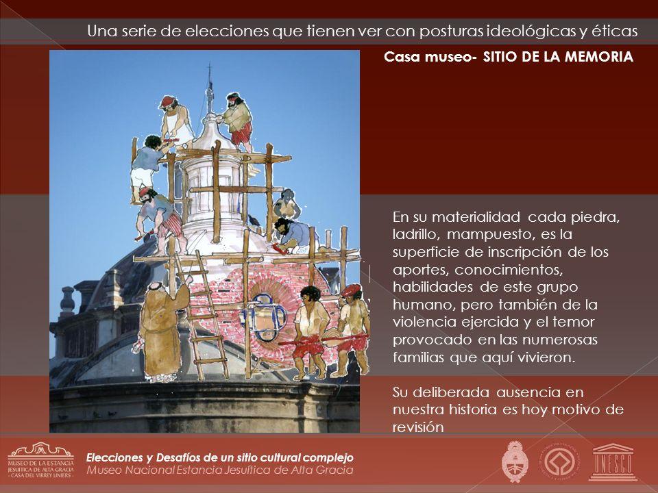 Museo Nacional Estancia Jesuítica de Alta Gracia Elecciones y Desafíos de un sitio cultural complejo En su materialidad cada piedra, ladrillo, mampues