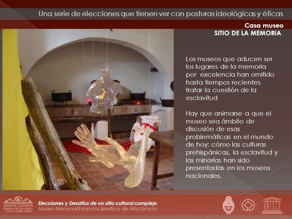 Museo Nacional Estancia Jesuítica de Alta Gracia Elecciones y Desafíos de un sitio cultural complejo Los museos que aducen ser los lugares de la memor