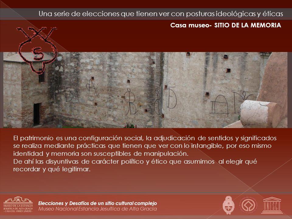 Museo Nacional Estancia Jesuítica de Alta Gracia Elecciones y Desafíos de un sitio cultural complejo El patrimonio es una configuración social, la adj