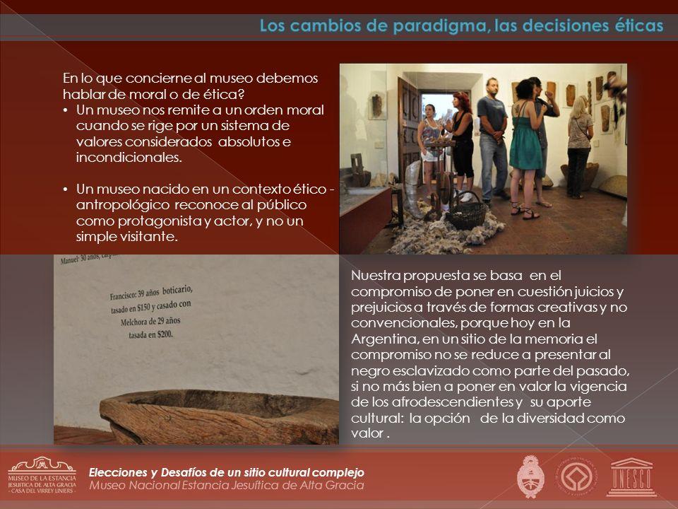 Museo Nacional Estancia Jesuítica de Alta Gracia Elecciones y Desafíos de un sitio cultural complejo Nuestra propuesta se basa en el compromiso de pon