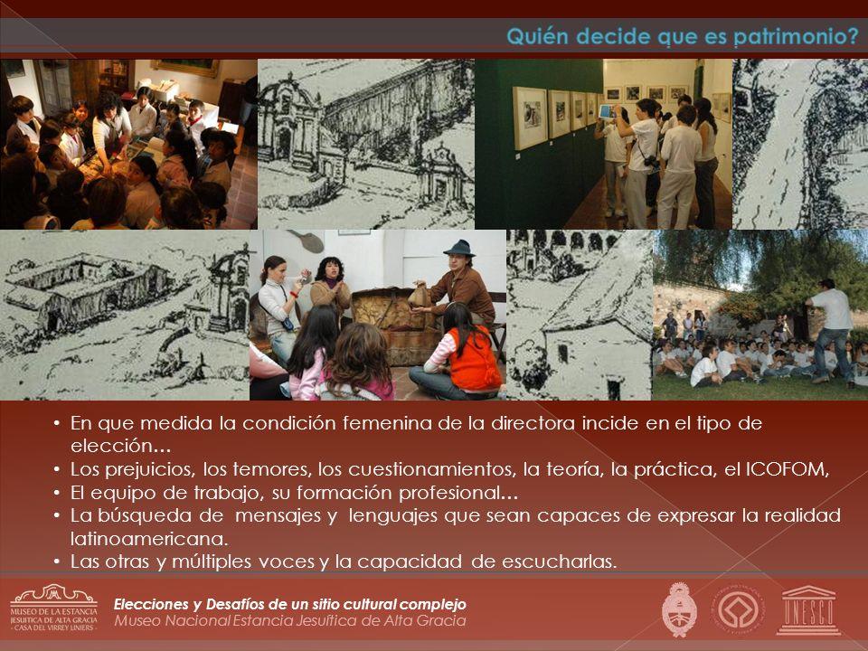 Museo Nacional Estancia Jesuítica de Alta Gracia Elecciones y Desafíos de un sitio cultural complejo En que medida la condición femenina de la directo