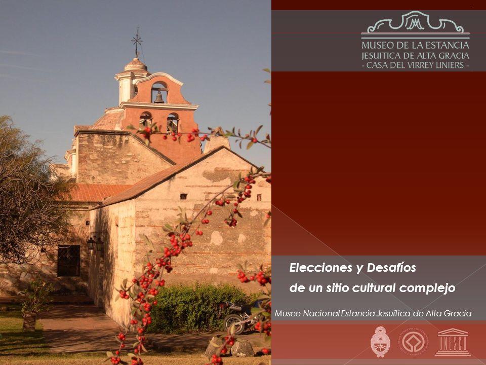 Museo Nacional Estancia Jesuítica de Alta Gracia Elecciones y Desafíos de un sitio cultural complejo