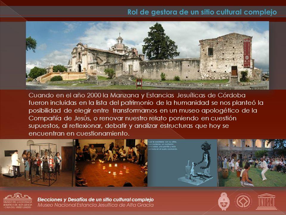 Museo Nacional Estancia Jesuítica de Alta Gracia Elecciones y Desafíos de un sitio cultural complejo Cuando en el año 2000 la Manzana y Estancias Jesu