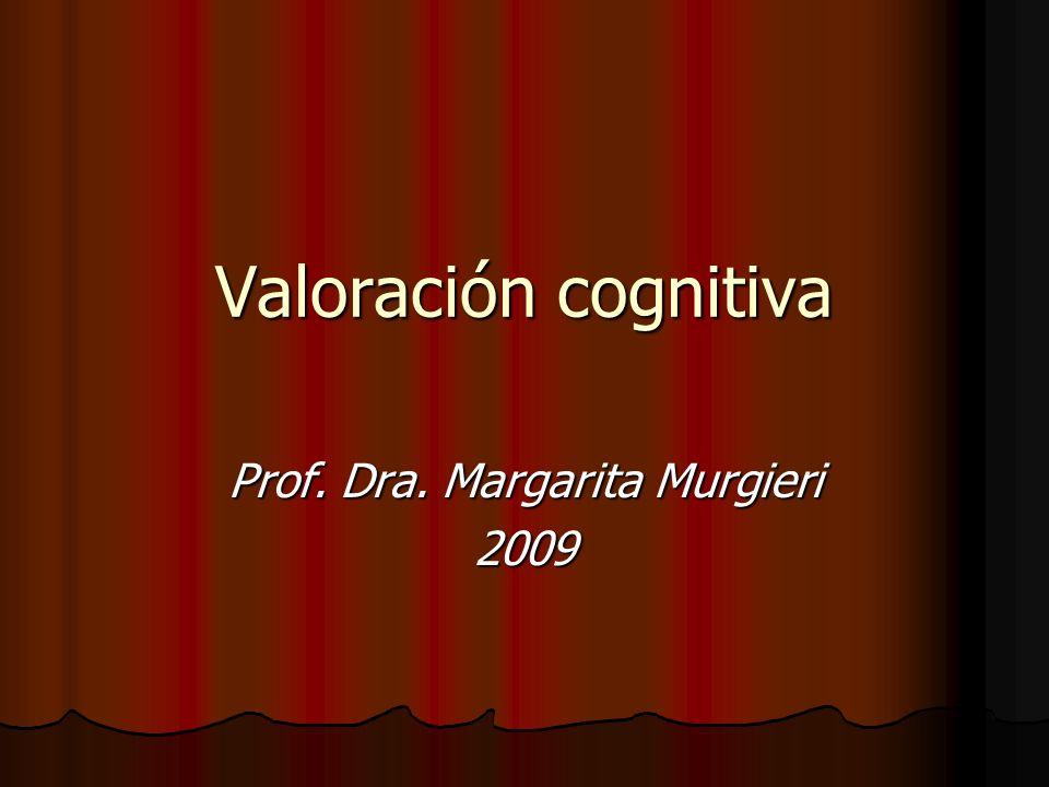 Valoración cognitiva Prof. Dra. Margarita Murgieri 2009