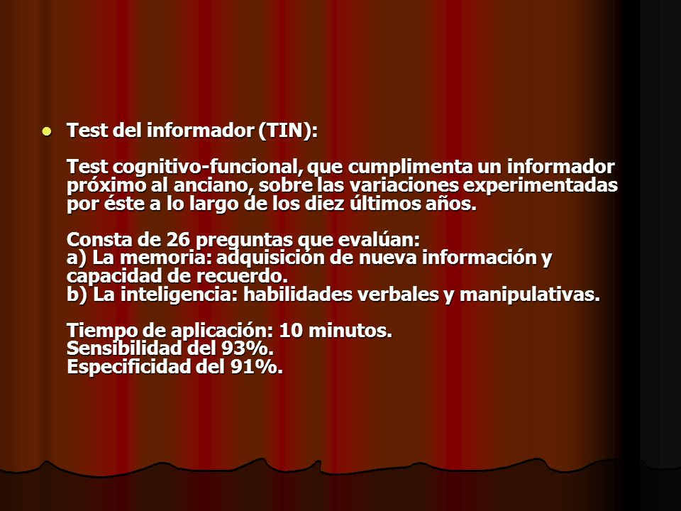 Test del informador (TIN): Test cognitivo-funcional, que cumplimenta un informador próximo al anciano, sobre las variaciones experimentadas por éste a lo largo de los diez últimos años.