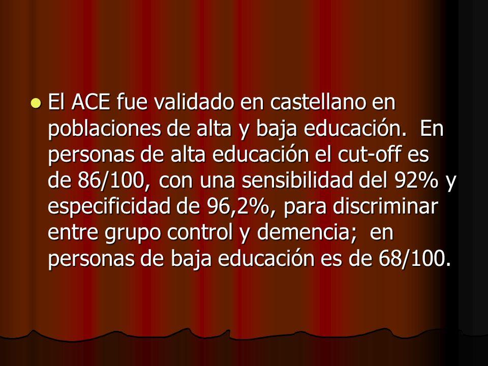 El ACE fue validado en castellano en poblaciones de alta y baja educación.