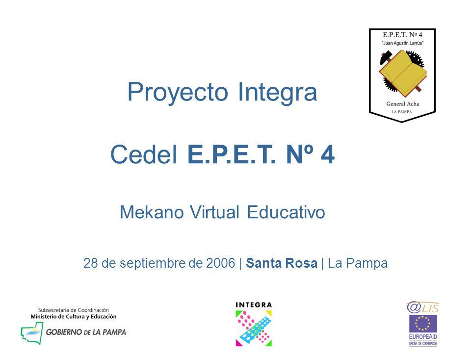 Proyecto Integra CedeI E.P.E.T. Nº 4 Mekano Virtual Educativo 28 de septiembre de 2006 | Santa Rosa | La Pampa