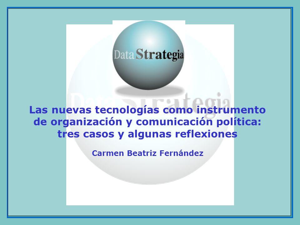 Las nuevas tecnologías como instrumento de organización y comunicación política: tres casos y algunas reflexiones Carmen Beatriz Fernández