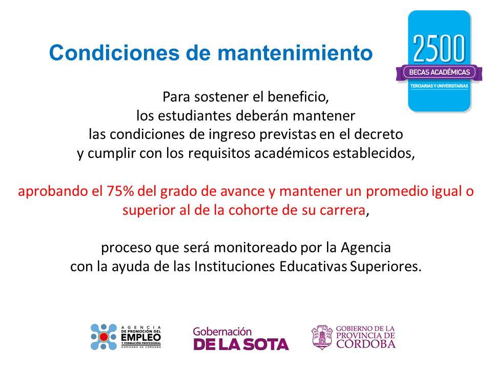Condiciones de mantenimiento Para sostener el beneficio, los estudiantes deberán mantener las condiciones de ingreso previstas en el decreto y cumplir