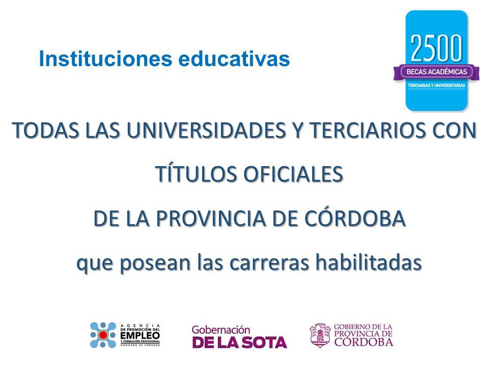 Instituciones educativas TODAS LAS UNIVERSIDADES Y TERCIARIOS CON TÍTULOS OFICIALES DE LA PROVINCIA DE CÓRDOBA que posean las carreras habilitadas