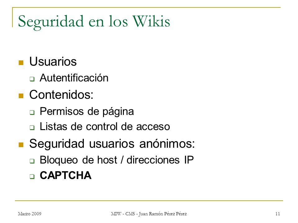 Marzo 2009 MIW - CMS - Juan Ramón Pérez Pérez 11 Seguridad en los Wikis Usuarios Autentificación Contenidos: Permisos de página Listas de control de a