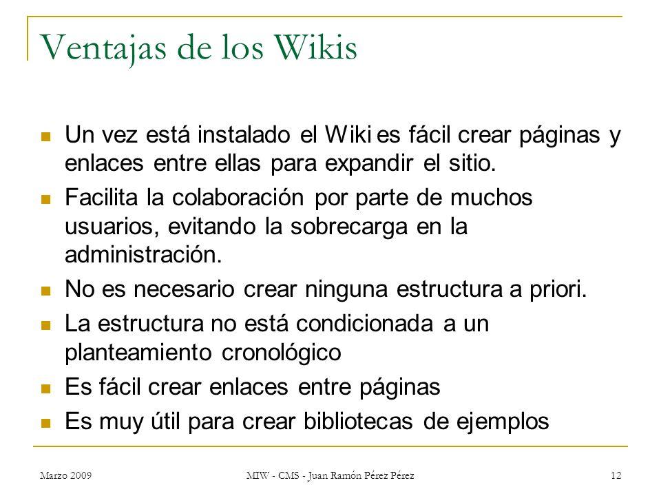 Marzo 2009 MIW - CMS - Juan Ramón Pérez Pérez 12 Ventajas de los Wikis Un vez está instalado el Wiki es fácil crear páginas y enlaces entre ellas para