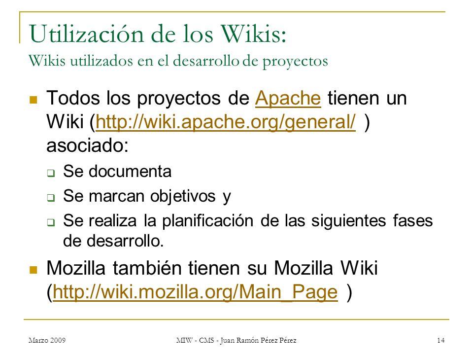 Marzo 2009 MIW - CMS - Juan Ramón Pérez Pérez 14 Utilización de los Wikis: Wikis utilizados en el desarrollo de proyectos Todos los proyectos de Apach