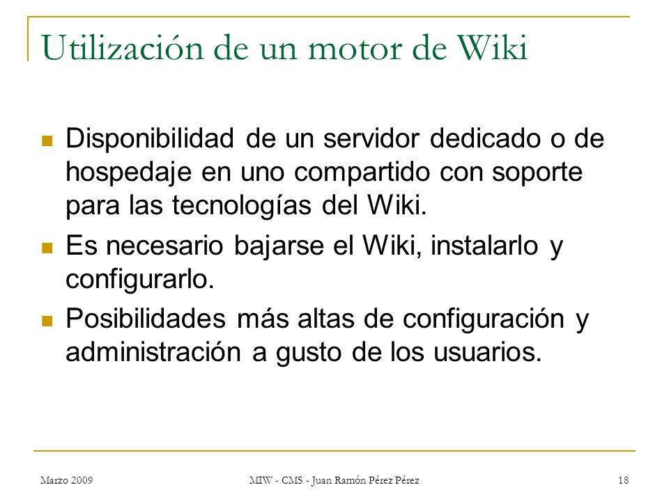 Marzo 2009 MIW - CMS - Juan Ramón Pérez Pérez 18 Utilización de un motor de Wiki Disponibilidad de un servidor dedicado o de hospedaje en uno comparti