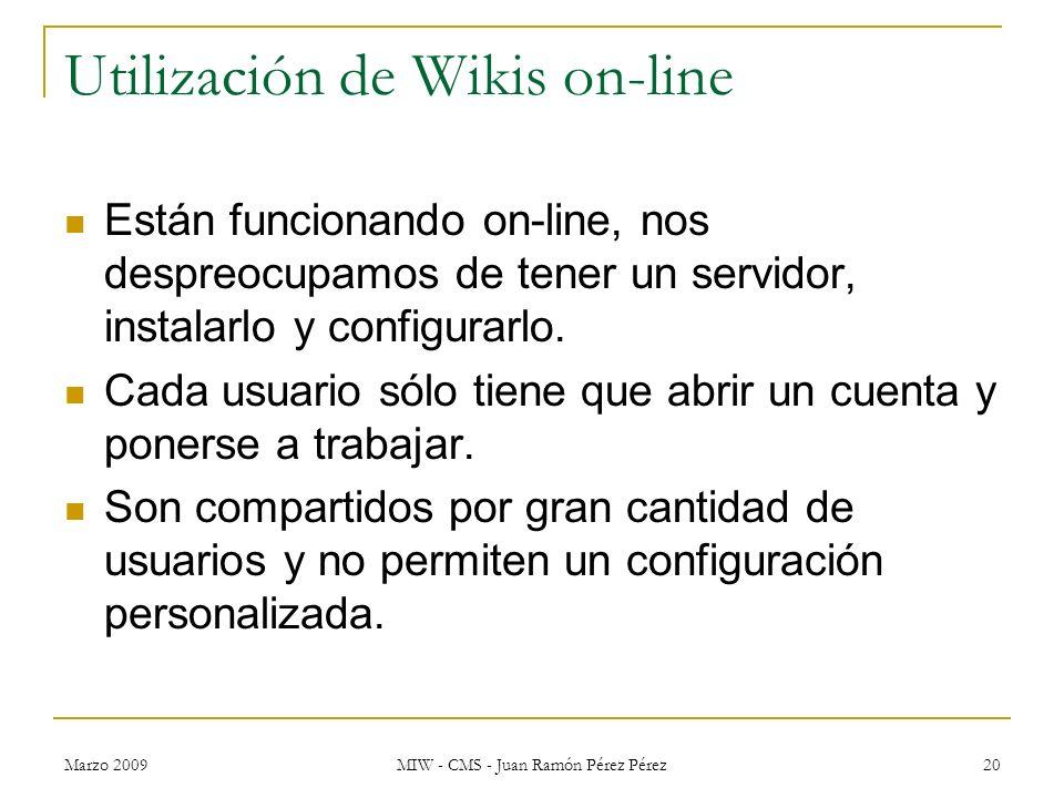 Marzo 2009 MIW - CMS - Juan Ramón Pérez Pérez 20 Utilización de Wikis on-line Están funcionando on-line, nos despreocupamos de tener un servidor, inst