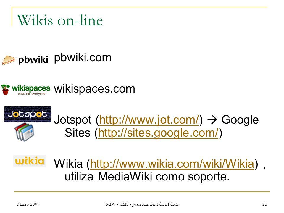 Marzo 2009 MIW - CMS - Juan Ramón Pérez Pérez 21 Wikis on-line pbwiki.com wikispaces.com Jotspot (http://www.jot.com/) Google Sites (http://sites.goog