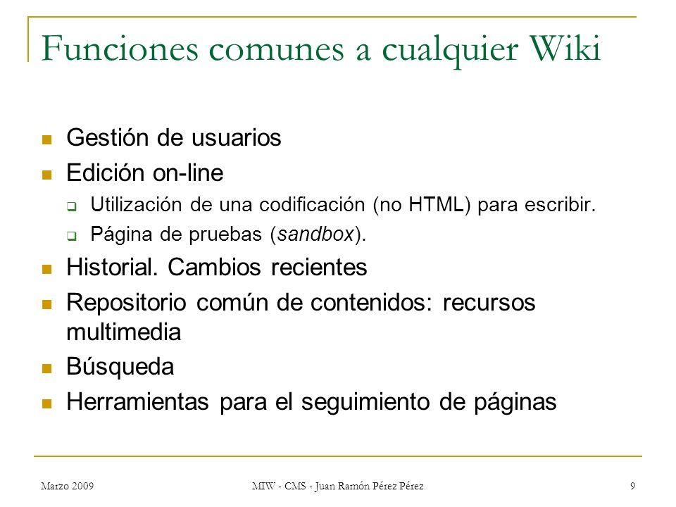 Marzo 2009 MIW - CMS - Juan Ramón Pérez Pérez 9 Funciones comunes a cualquier Wiki Gestión de usuarios Edición on-line Utilización de una codificación